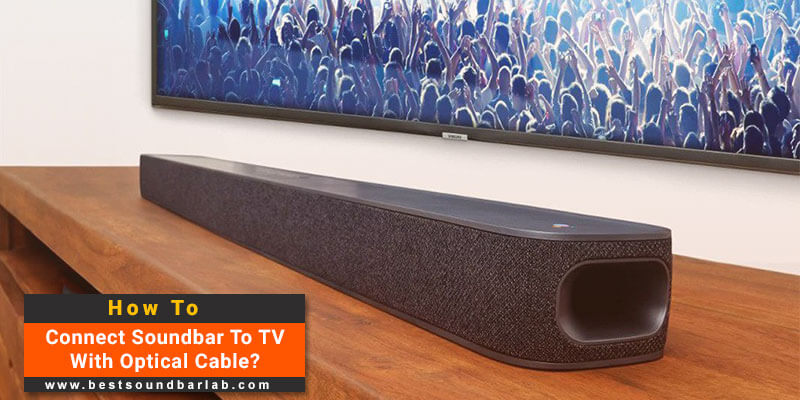 How To Connect Soundbar To TV With Optical Cable